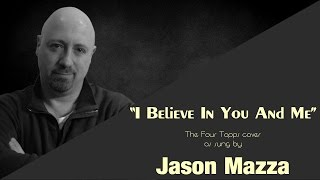 """I BELIEVE IN YOU AND ME"" - The Four Tops cover by Jason Mazza"