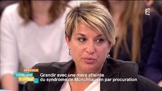 Toute une histoire : Grandir avec un mère atteinte du syndrome de Münchhausen - REPLAY streaming