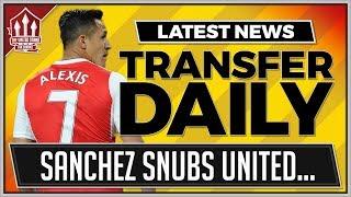 Alexis SANCHEZ Snubs MANCHESTER UNITED | MAN UTD Transfer News