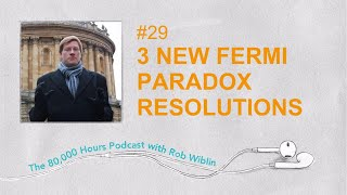 #29 - Dr Anders Sandberg on 3 new resolutions for the Fermi paradox & how to colonise the universe