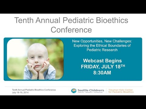 Pediatric Bioethics Conference - Day 1