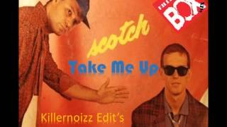 Scotch Take Me Up Killernoizz Edit
