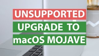How to Upgrade Unsupported Mac to macOS Mojave