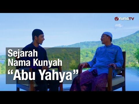"Ceramah Singkat: Sejarah Nama Kunyah ""Abu Yahya""? – Ustadz Abu Yahya Badru Salam, Lc."