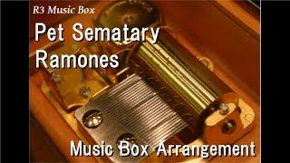 Pet Sematary/Ramones [Music Box]