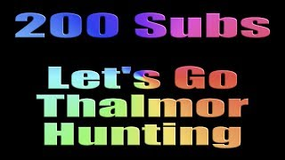 Skyrim Missing In Action, Let's Go Thalmor Hunting & 200 Sub Thank You