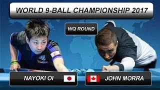 Nayoki Oi - John Morra | World 9-BALL Championship 2017 | WQ