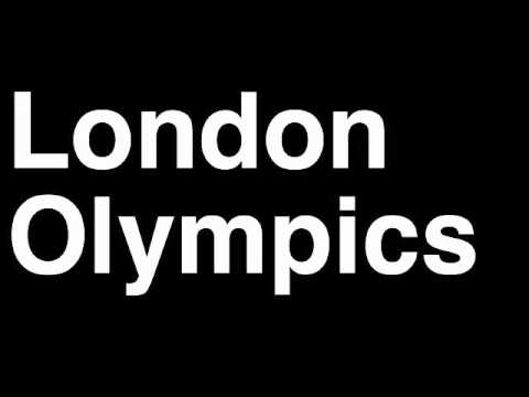 How to Pronounce London 2012 Summer Olympics Games Opening Closing Ceremonies Cost Live Video