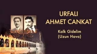 Urfal Ahmet Cankat  Kalk Gidelim  Urfal Ahmet ve C