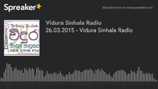 26.03.2015 - Vidura Sinhala Radio (part 2 of 5, made with Spreaker)
