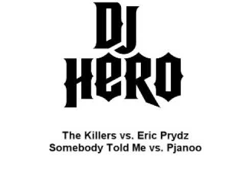 DJ Hero - The Killers vs. Eric Prydz - Somebody Told Me vs. Pjanoo