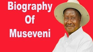 Biography of  President Yoweri Museveni of Uganda, Net worth, Policies, Family, Wealth
