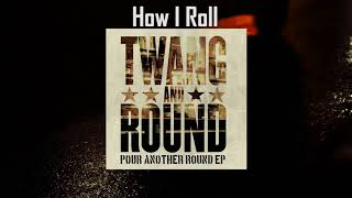 Twang and Round - How I Roll (Official Audio)