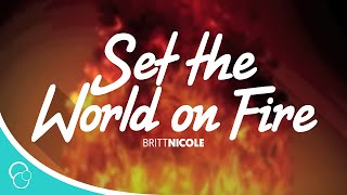 Britt Nicole - Set the World on Fire (Lyrics)