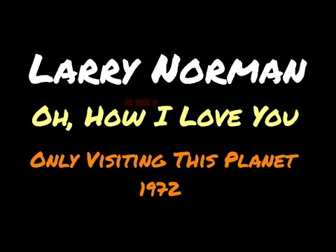 Larry Norman - Oh How I Love You