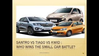 Santro Vs Tiago Vs Kwid :  Who wins the small car battle