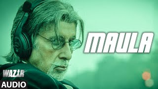 'Maula' FULL SONG (Audio) | WAZIR | Amitabh Bachchan, Farhan Akhtar | Javed Ali | T-Series