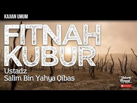 Kajian Islam : Fitnah Kubur - Ustadz Salim Bin Yahya Qibas