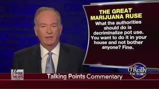 Bill O'Reilly Says Decriminalize Marijuana