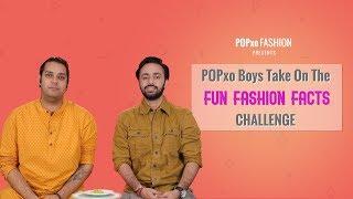 POPxo Boys Take On The Fun Fashion Fact Challenge - POPxo Fashion