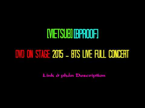 [Vietsub][B-PROOF] DVD ON STAGE 2015 - BTS LIVE FULL CONCERT