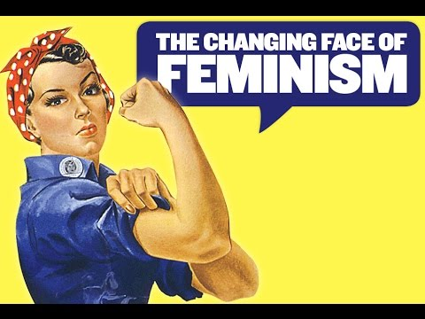 The Changing Face of Feminism