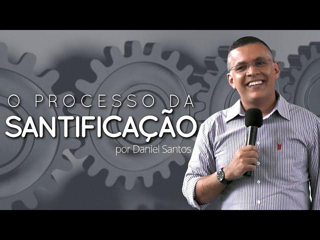 O Processo de Santificação - Daniel Santos