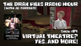 The Drax Files Radio Hour with Jo Yardley Show 84: Virtual Theatre? Yes...and more!
