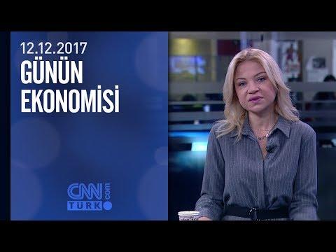 Günün Ekonomisi 12.12.2017 Salı