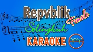 download lagu Repvblik - Selingkuh Female Karaoke  Chord By G gratis