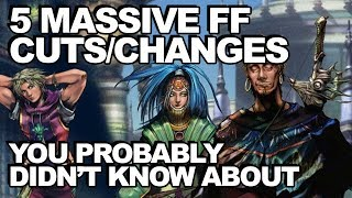 5 Massive Final Fantasy Cuts/Changes You Probably Didn't Know About