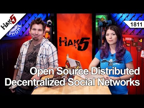 Open Source Distributed Decentralized Social Networks, Hak5 1811