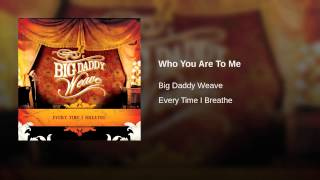 Watch Big Daddy Weave Who You Are To Me video