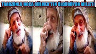 Trabzonlu Hoca Gülmek'ten Öldürüyor Milleti
