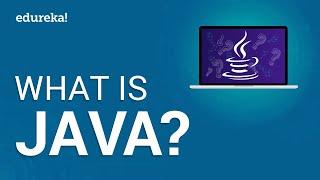 What Is Java | Java Tutorial For Beginners | Learn Java | Java Online Training | Edureka