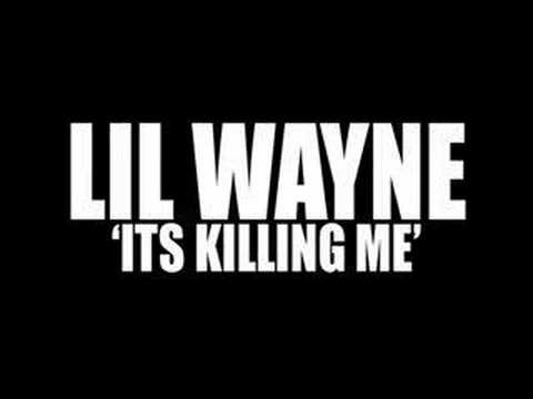 Lil Wayne - Its Killing Me