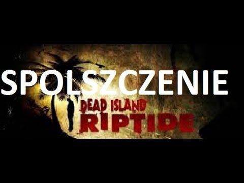 Jak spolszczyć grę Dead Island: Riptide (BARDZO PROSTE)