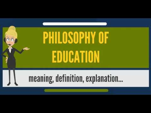 What is PHILOSOPHY OF EDUCATION? What does PHILOSOPHY OF EDUCATION mean?