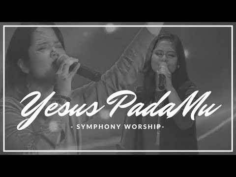 Download Lagu Symphony Worship - Yesus PadaMu MP3 Free