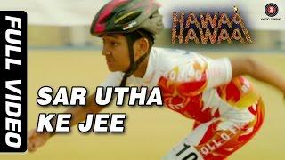 Sar Utha Ke ft. Javed Ali Full Video | Hawaa Hawaai | Saqib Saleem | Partho Gupte | HD