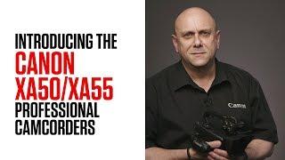 Introducing the Canon XA50 / XA55 Professional Camcorders