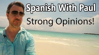 Strong Opinions! Learn Spanish With Paul