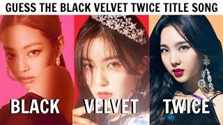 GUESS THE BLACK VELVET TWICE TITLE SONG BY IT'S FIRST 2 SECONDS | Blackpink, Red Velvet, Twice