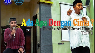 AADC [Ada Apa Dengan Cinta ?] | Ust. Ahmad Jupri Ubaid [Part 1]