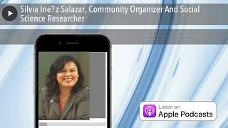 Silvia Inéz Salazar, Community Organizer And Social Science Researcher