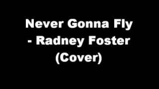 Watch Radney Foster Never Gonna Fly video