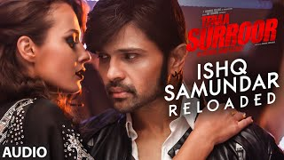ISHQ SAMUNDAR (RELOADED) Full Song (Audio) | TERAA SURROOR | Himesh Reshammiya, Farah Karimaee