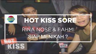 Rina Nose Dan Fahmi Siap Menikah   Hot Kiss Sore 06 10 15