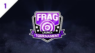 FRAG PRO TOURNAMENT - Round 1 (Brackets)