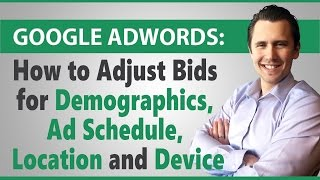 Google AdWords: How to Change Demographics, Ad Schedule, Location and Device
